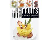 Fruits, 75 techniques, 600 pas à pas par Thierry Molinengo