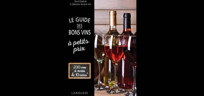 Le guide des bons vins à petits prix, 200 vins à moins de 10€