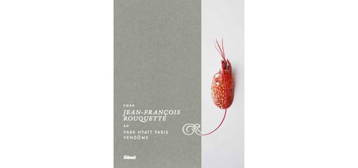 Un livre sur Jean-François Rouquette, chef du Pur' au Park Hyatt Paris Vendôme