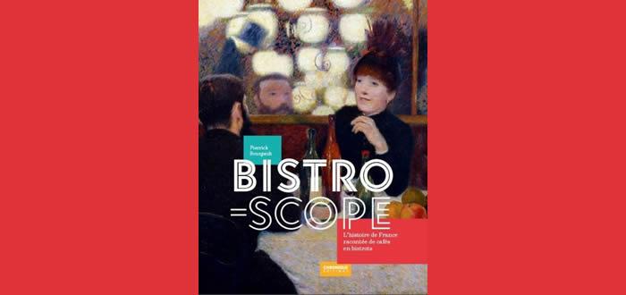 Bistroscope. L'histoire de France racontée de cafés en bistrots de Pierrick Bourgault